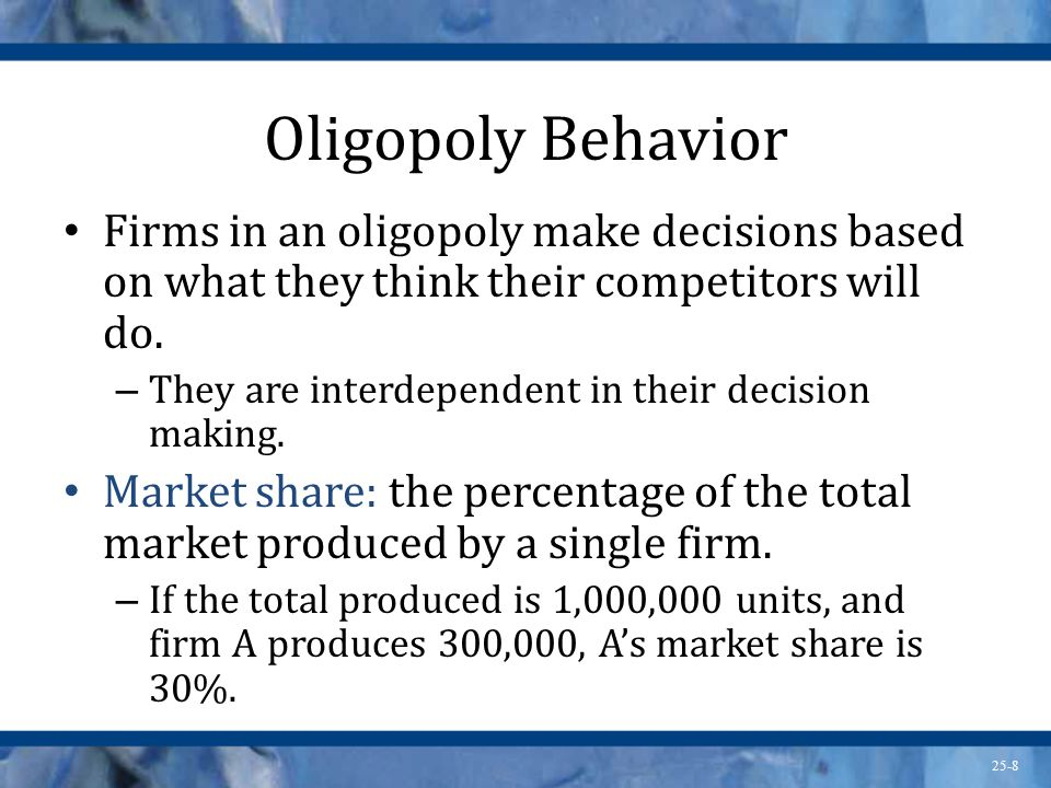Oligopoly Behavior Firms in an oligopoly make decisions based on what they think their competitors will do.