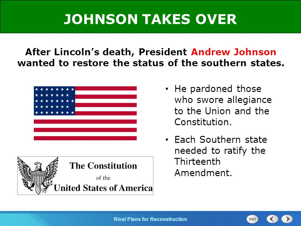 JOHNSON TAKES OVER After Lincoln's death, President Andrew Johnson wanted to restore the status of the southern states.