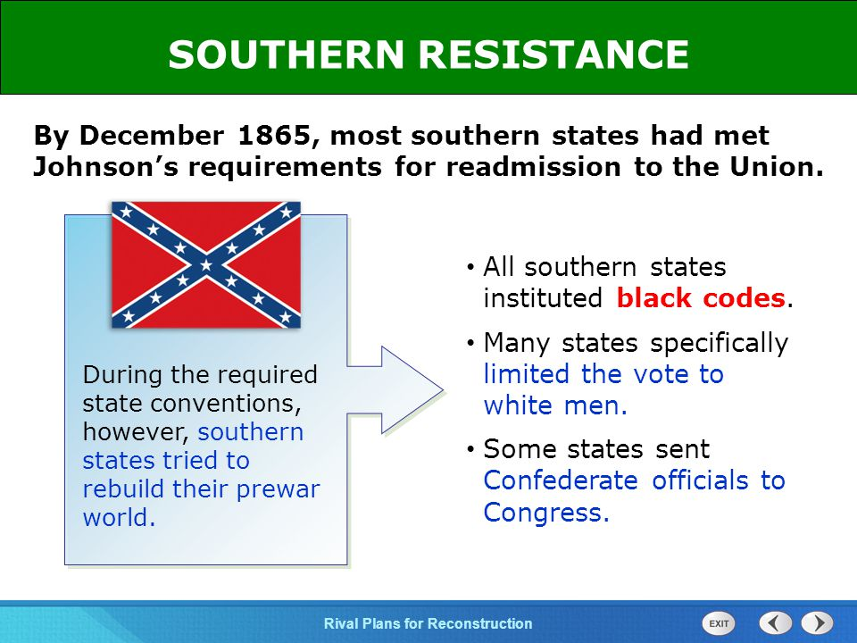 SOUTHERN RESISTANCE By December 1865, most southern states had met Johnson's requirements for readmission to the Union.