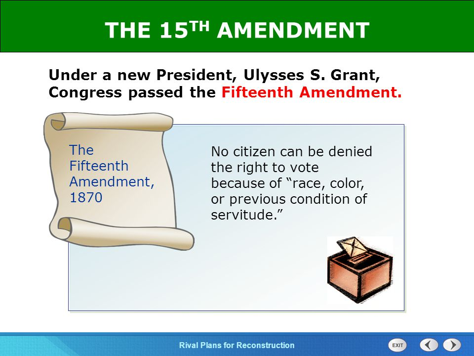 THE 15TH AMENDMENT Under a new President, Ulysses S. Grant, Congress passed the Fifteenth Amendment.