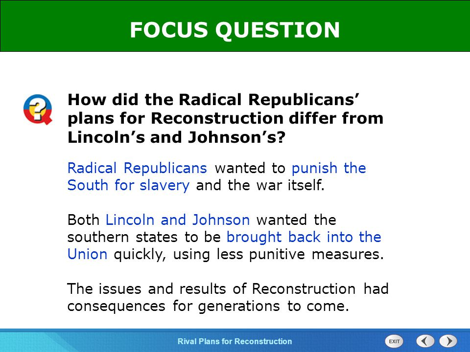 FOCUS QUESTION How did the Radical Republicans' plans for Reconstruction differ from Lincoln's and Johnson's