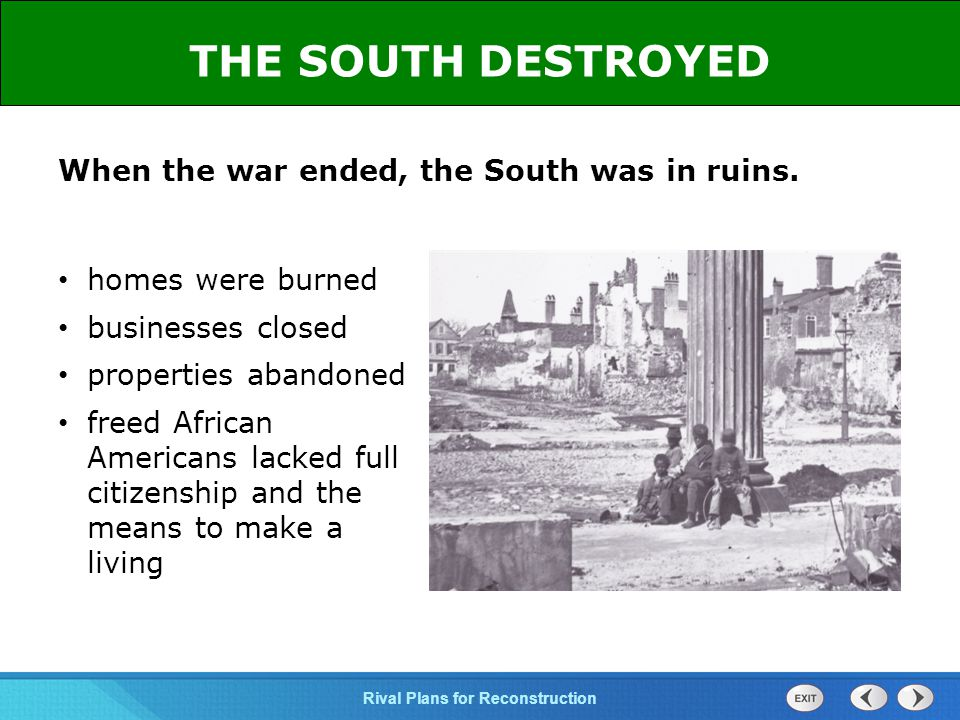 THE SOUTH DESTROYED When the war ended, the South was in ruins.
