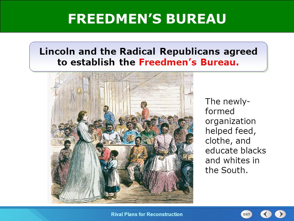 FREEDMEN'S BUREAU Lincoln and the Radical Republicans agreed to establish the Freedmen's Bureau.