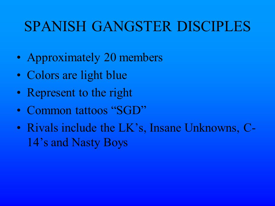 spanish gangster disciples The satan's disciples gang shows a heavy intellectual influence from larry hoover's gangster disciple gang the sd's use the same six pointed star: and use its same meaning (knowledge, wisdom, understanding, love, life, loyalty).