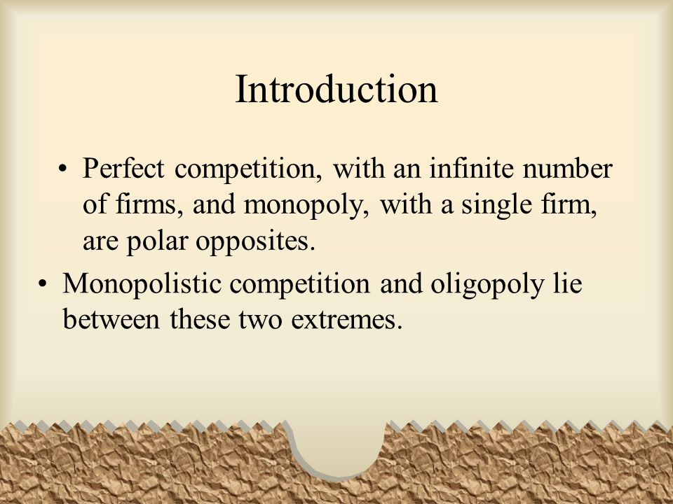 Introduction Perfect competition, with an infinite number of firms, and monopoly, with a single firm, are polar opposites.