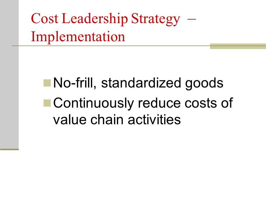 value chain cost leadership strategy Ksom the five generic competitive strategies type of advantage sought lower cost differentiation broad range of buyers market target overall low-cost leadership strategy best-cost provider strategy broad differentiation strategy narrow buyer segment or niche focused low-cost strategy sfm2010: low cost leadership focused differentiation strategy .