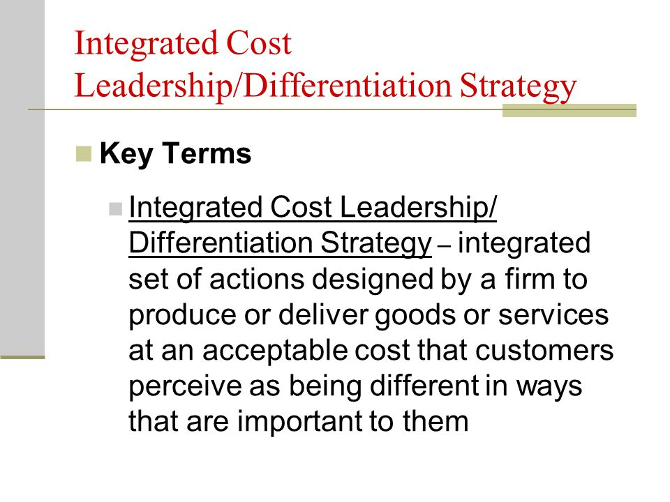 follow a cost leadership strategy and a differentiation strategy simultaneously This is because of the multiple, additive benefits of successfully pursuing the cost leadership and differentiation strategies simultaneously differentiation enables the company to charge premium prices and cost leadership enables the company to charge the lowest competitive price.