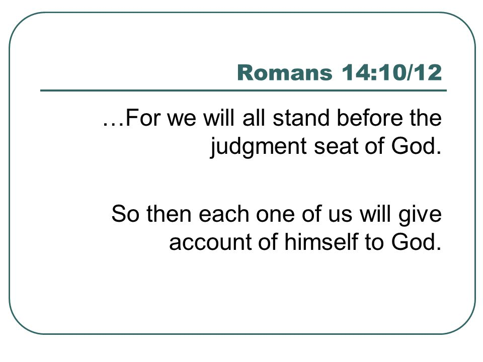 …For we will all stand before the judgment seat of God.