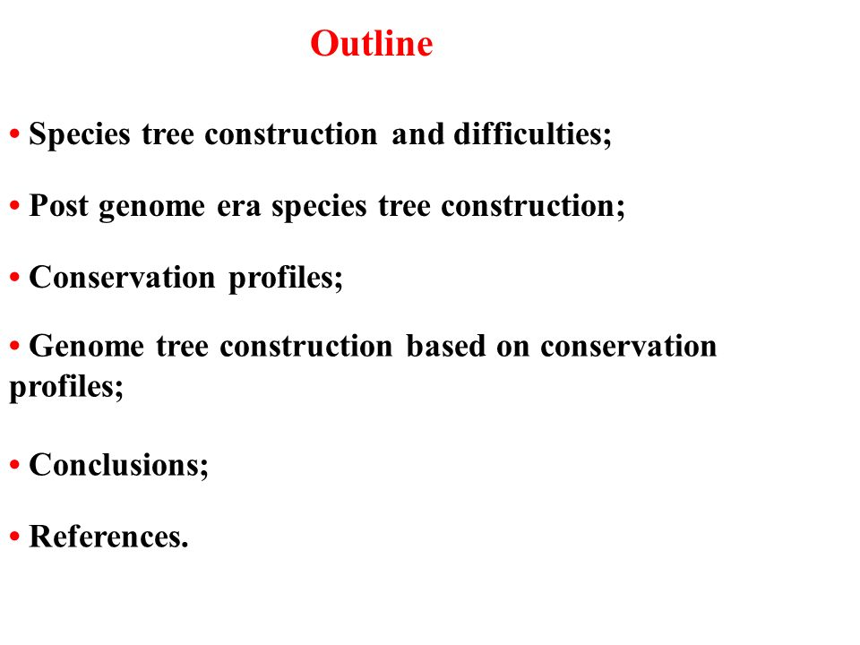 Outline • Species tree construction and difficulties;