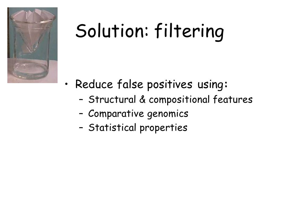 Solution: filtering Reduce false positives using: