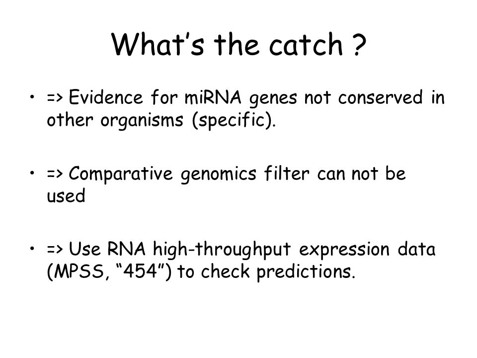What's the catch => Evidence for miRNA genes not conserved in other organisms (specific). => Comparative genomics filter can not be used.