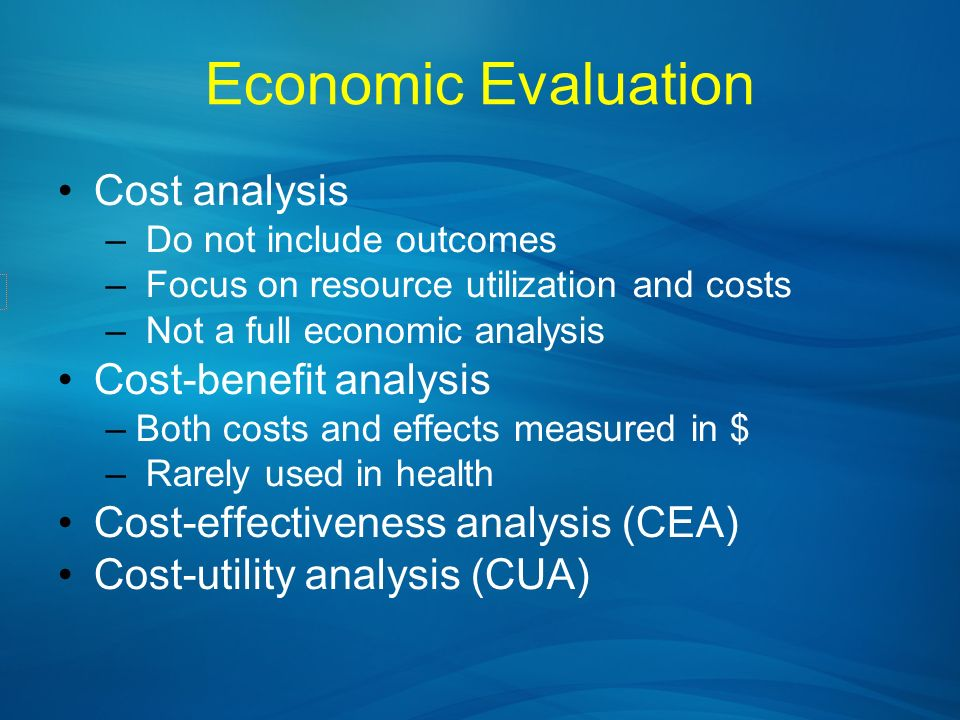 Economic Evaluation Cost analysis Cost-benefit analysis