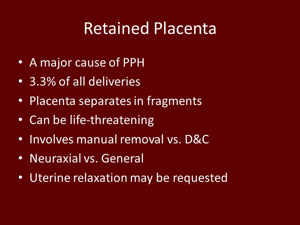Retained Placenta A major cause of PPH 3.3% of all deliveries