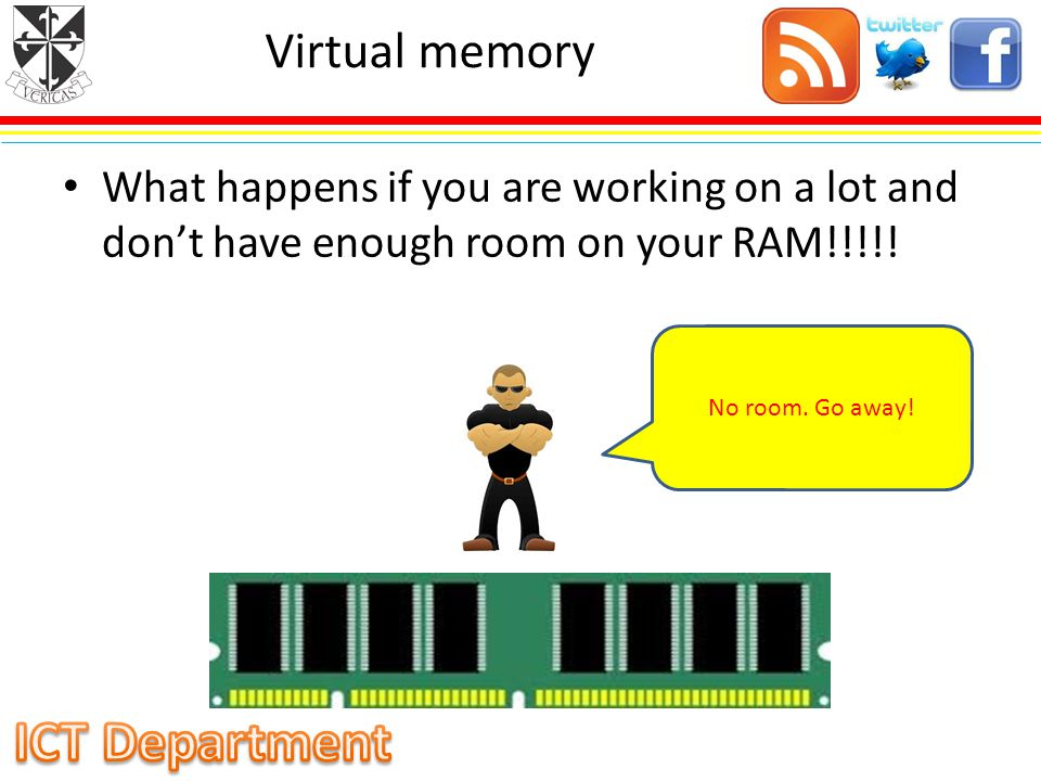 Virtual memory What happens if you are working on a lot and don't have enough room on your RAM!!!!!