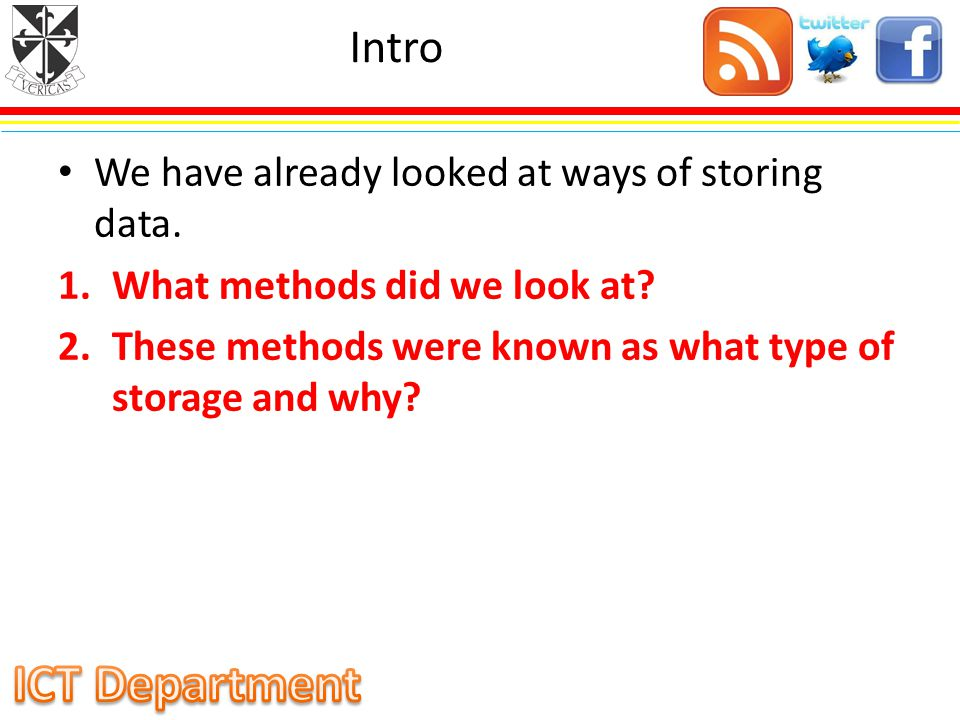 Intro We have already looked at ways of storing data.