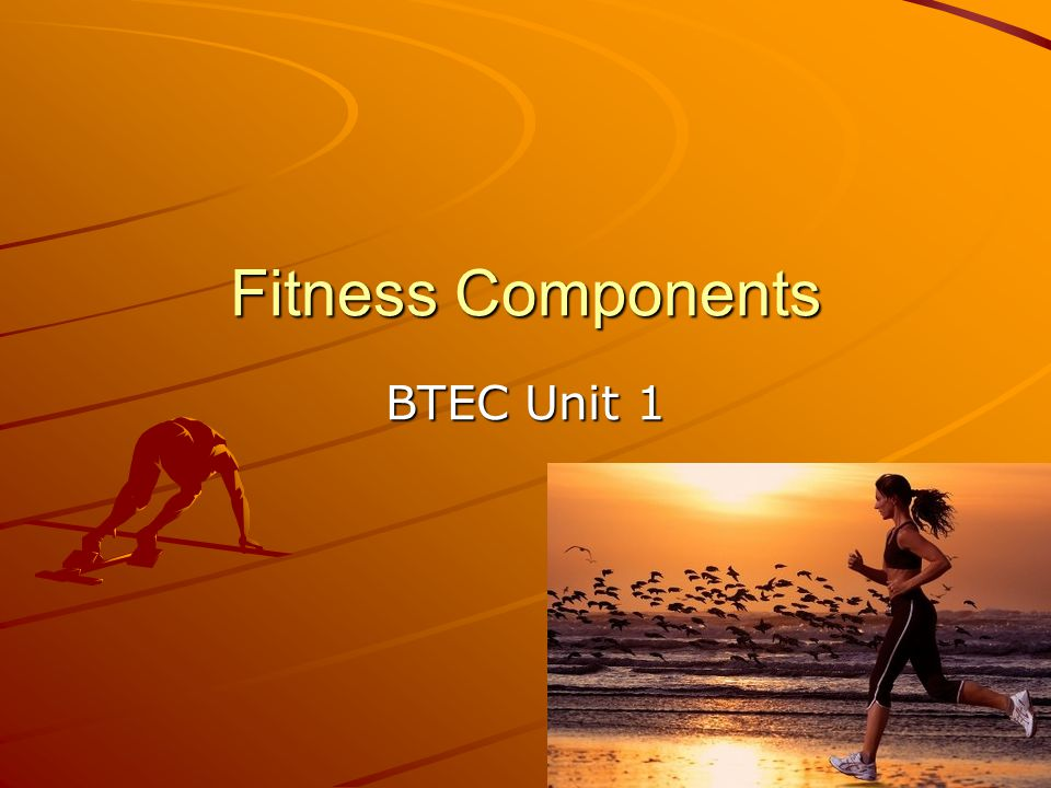Fitness Components BTEC Unit 1
