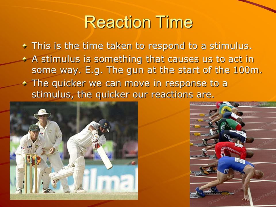Reaction Time This is the time taken to respond to a stimulus.