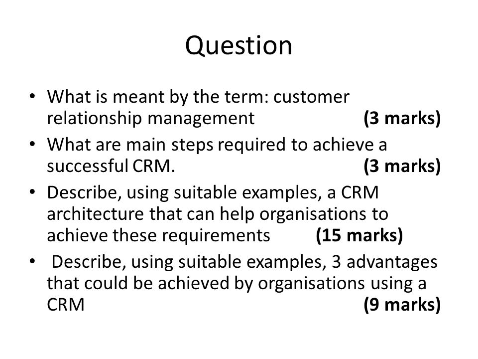 Question What is meant by the term: customer relationship management (3 marks)