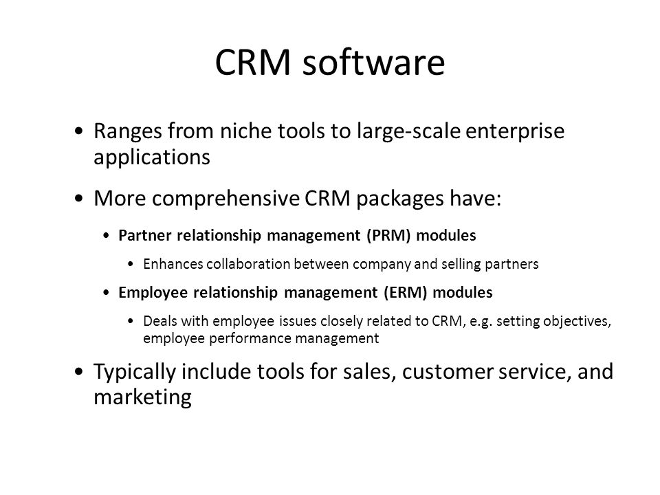 CRM software Ranges from niche tools to large-scale enterprise applications. More comprehensive CRM packages have: