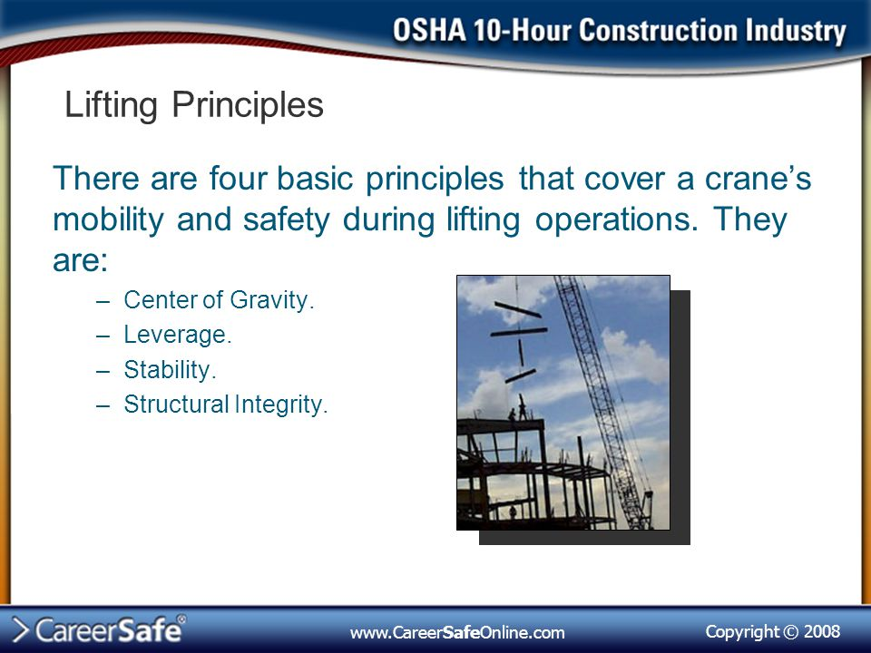 Lifting Principles There are four basic principles that cover a crane's mobility and safety during lifting operations. They are: