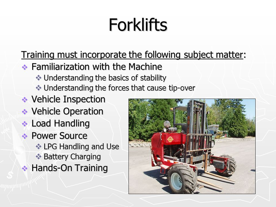 Forklifts Training must incorporate the following subject matter: