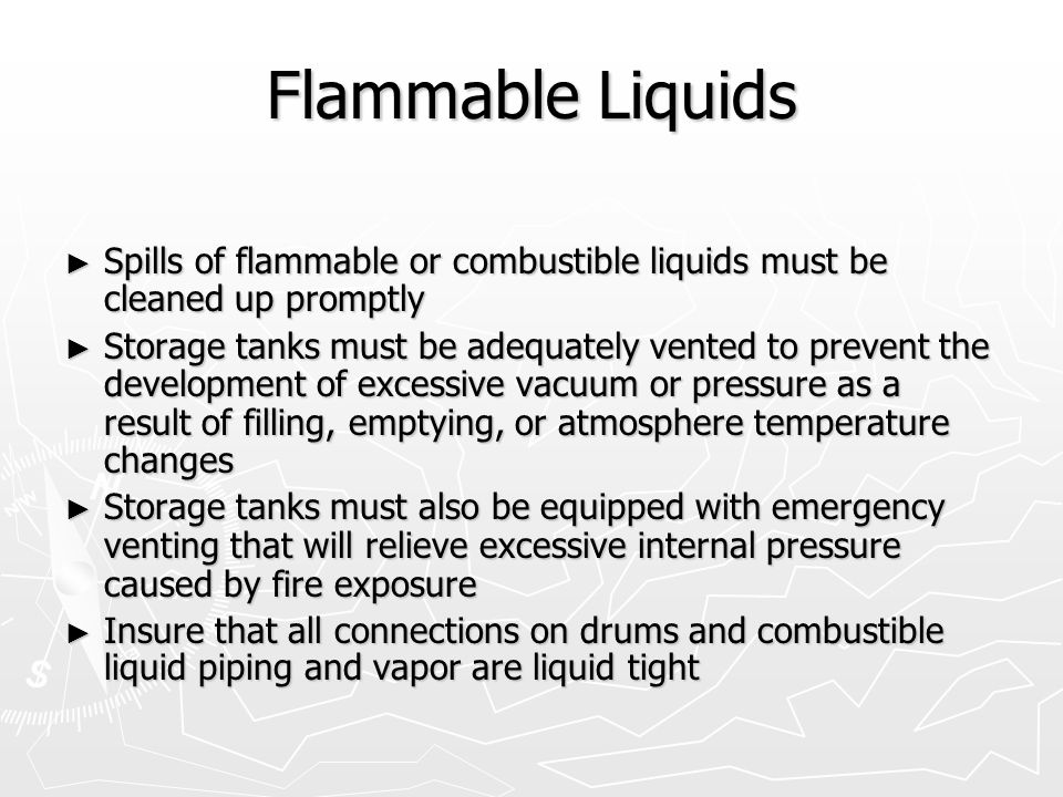 Flammable Liquids Spills of flammable or combustible liquids must be cleaned up promptly