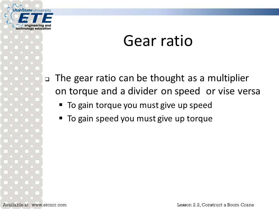 Gear ratio The gear ratio can be thought as a multiplier on torque and a divider on speed or vise versa.