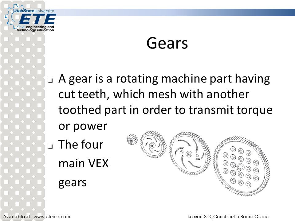 Gears A gear is a rotating machine part having cut teeth, which mesh with another toothed part in order to transmit torque or power.