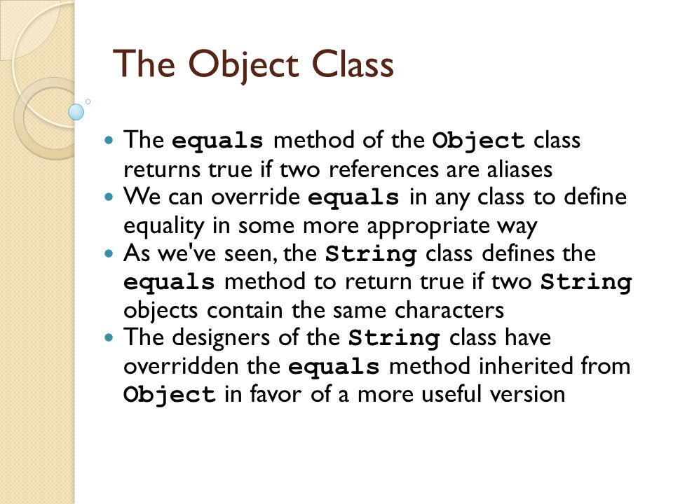 The Object Class The equals method of the Object class returns true if two references are aliases.