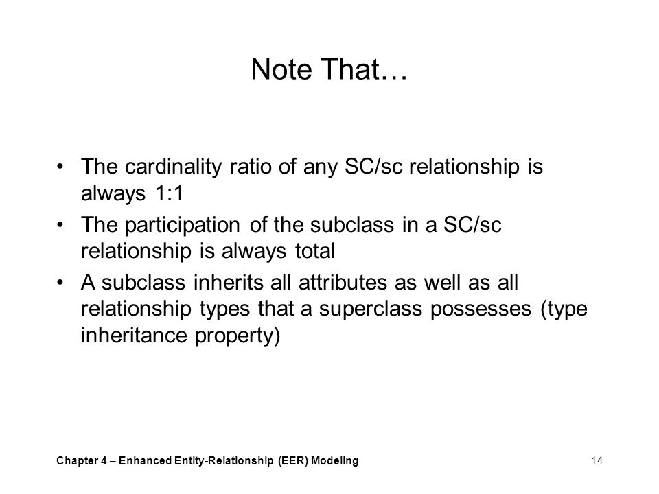 Note That… The cardinality ratio of any SC/sc relationship is always 1:1. The participation of the subclass in a SC/sc relationship is always total.
