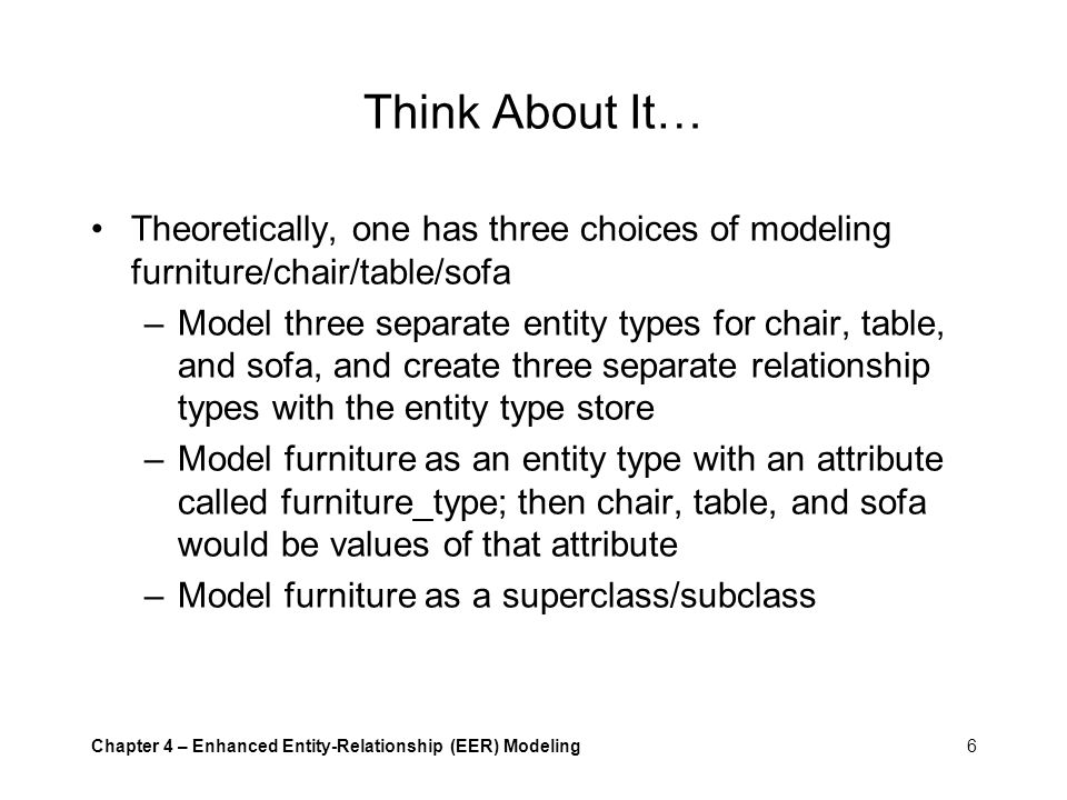 Think About It… Theoretically, one has three choices of modeling furniture/chair/table/sofa.