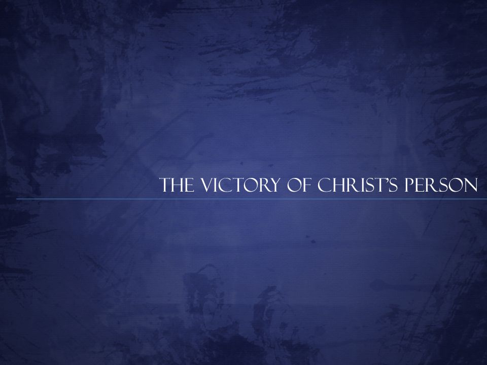 The Victory of Christ's Person