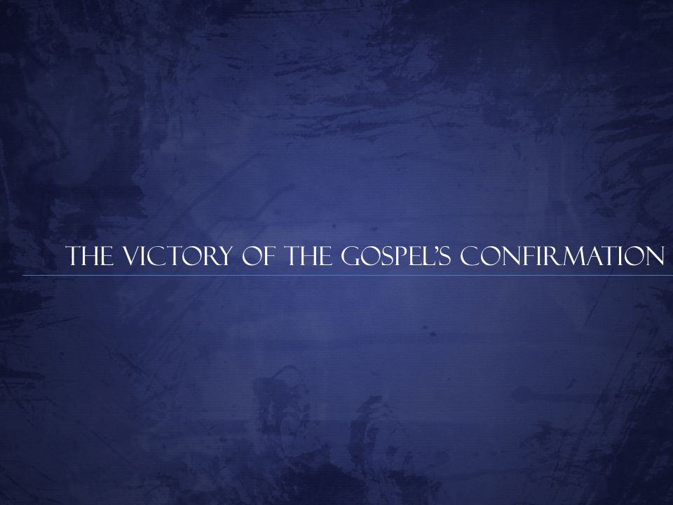The Victory Of The Gospel's Confirmation