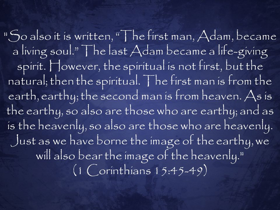So also it is written, The first man, Adam, became a living soul