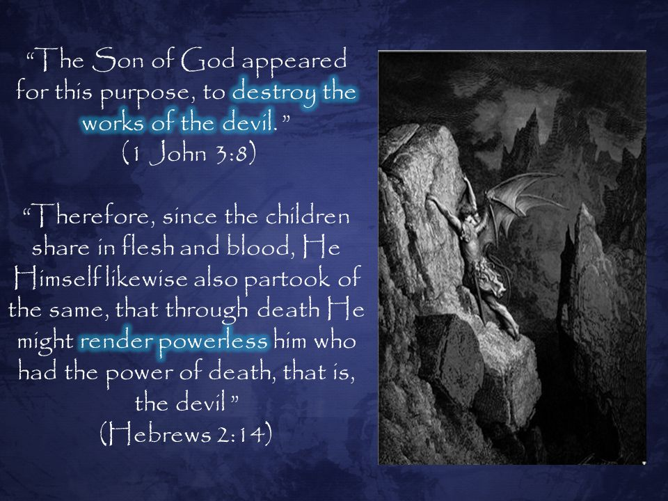The Son of God appeared for this purpose, to destroy the works of the devil.