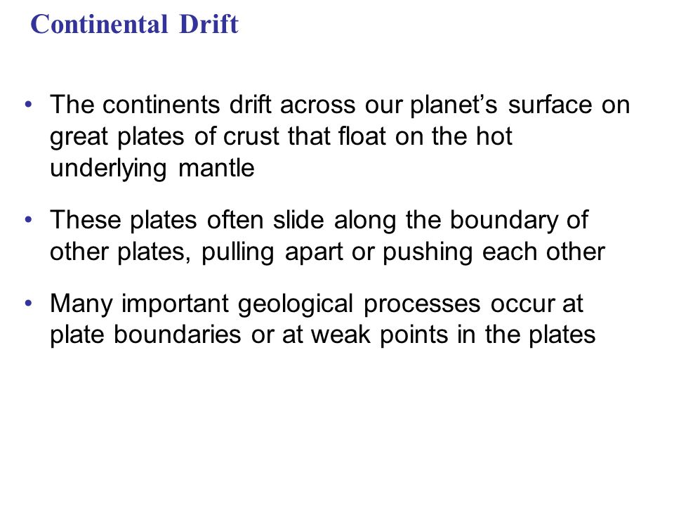Continental Drift The continents drift across our planet's surface on great plates of crust that float on the hot underlying mantle.