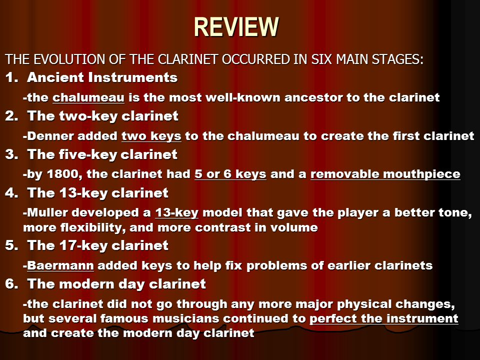 the clarinet history and players Transcript of bass clarinet history bass clarinet origins the first bass clarinet was designed in 1793 by heinrich gresner of dresden, germany the original concept was similar to a bassoon however with modern times the bass clarinet has evolved to include a curved neck and the ability to rest on the ground.