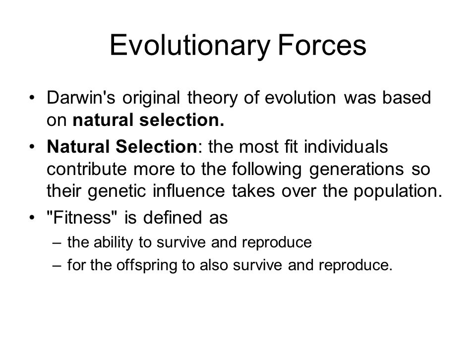 Evolutionary Forces Darwin s original theory of evolution was based on natural selection.