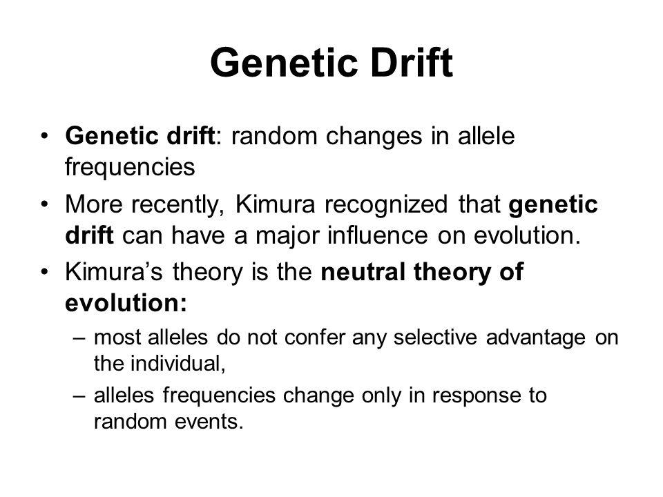 Genetic Drift Genetic drift: random changes in allele frequencies