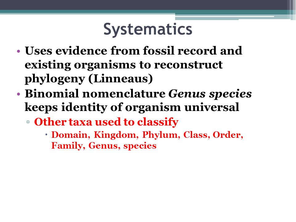 Systematics Uses evidence from fossil record and existing organisms to reconstruct phylogeny (Linneaus)
