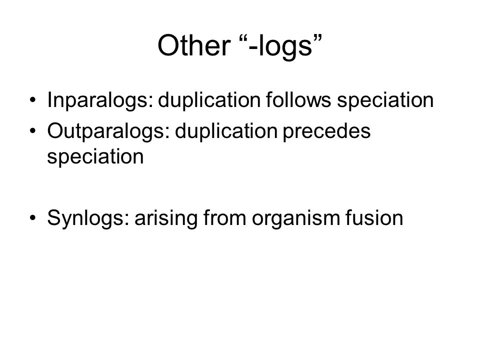 Other -logs Inparalogs: duplication follows speciation