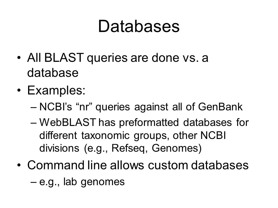Databases All BLAST queries are done vs. a database Examples:
