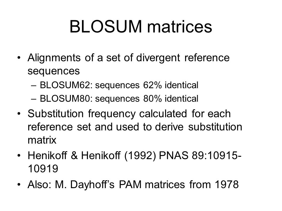 BLOSUM matrices Alignments of a set of divergent reference sequences