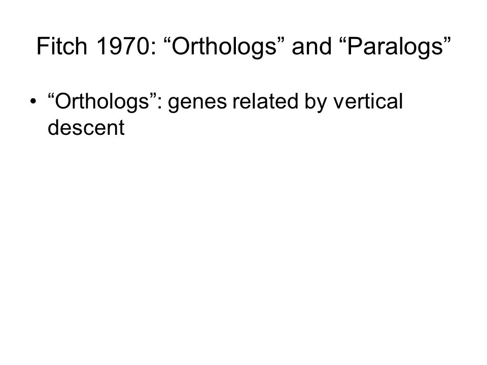 Fitch 1970: Orthologs and Paralogs