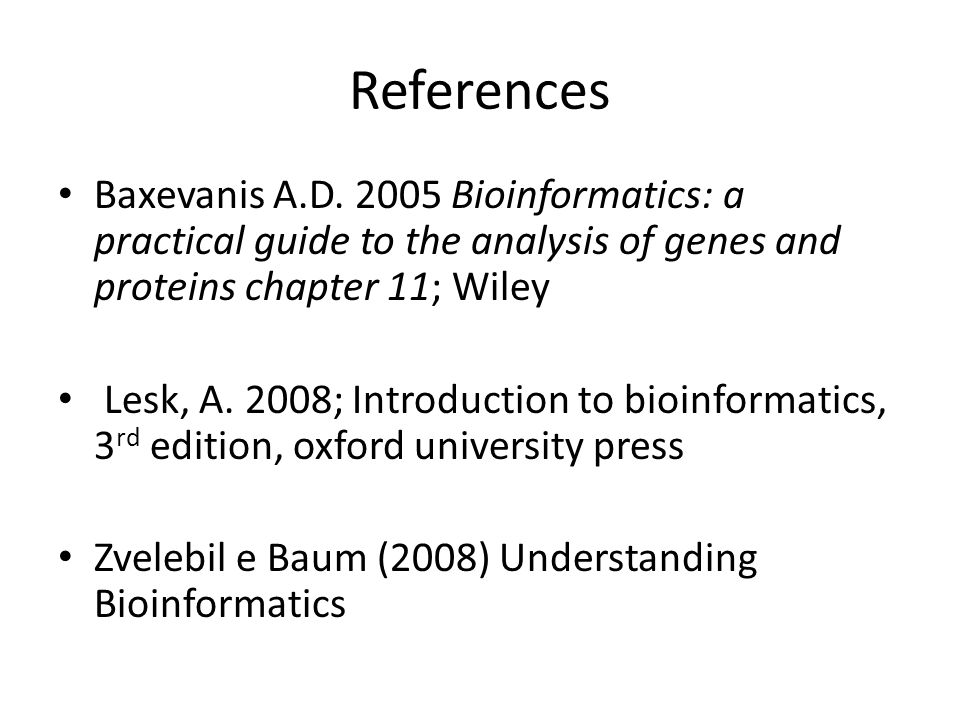 References Baxevanis A.D Bioinformatics: a practical guide to the analysis of genes and proteins chapter 11; Wiley.