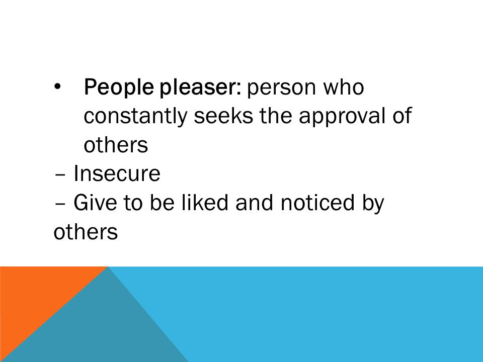 People pleaser: person who constantly seeks the approval of others