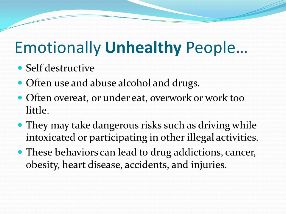 mentally unhealthy people Research shows emotionally healthy people have different habits than emotionally unhealthy people here are 15 things emotionally healthy people do.