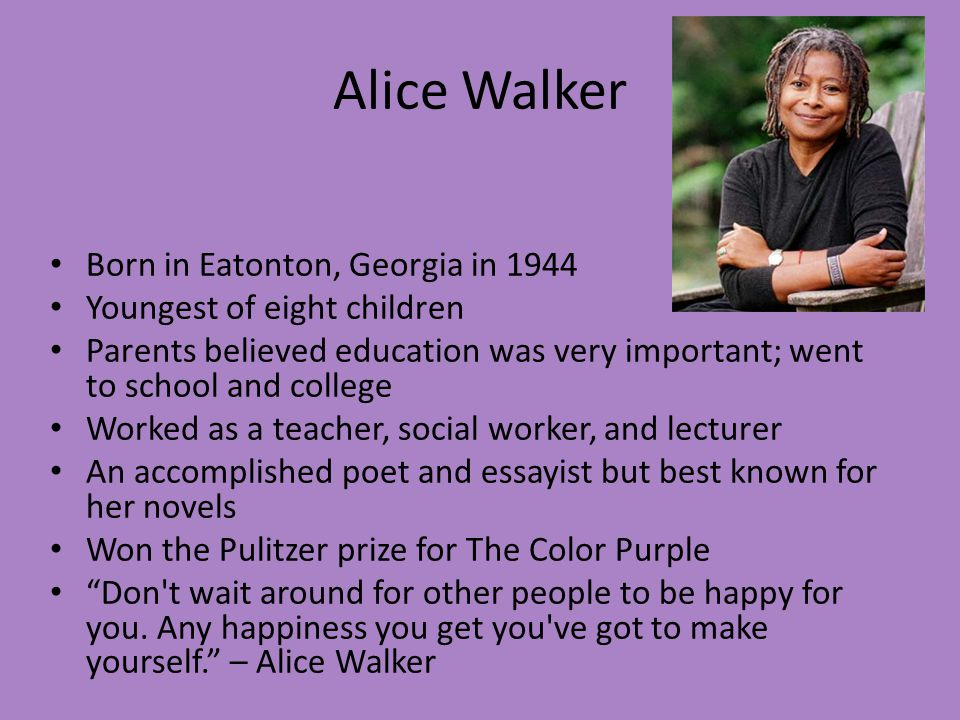 a timeline of the life of alice walker Walker married activist melvyn leventhal in 1967 they were the first inter-racial couple the couple had one daughter, rebecca walker, before divorcing in 1976 she also falls in love with robert allen personal life after that, alice walker began to question herself.