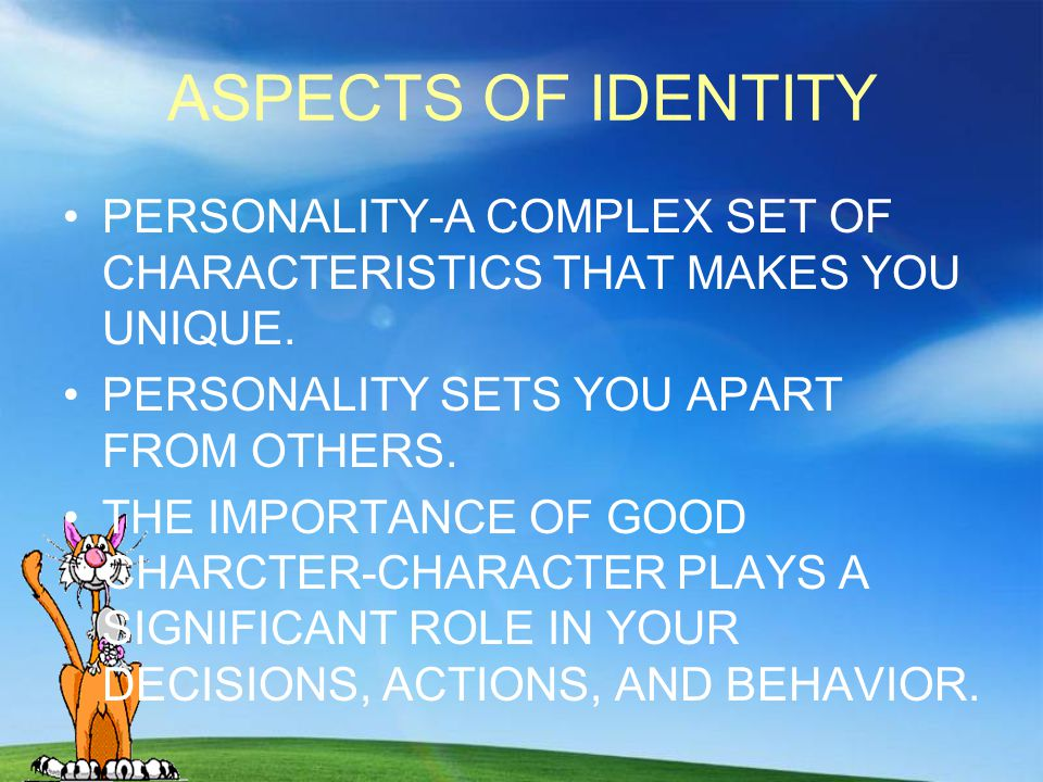 ASPECTS OF IDENTITY PERSONALITY-A COMPLEX SET OF CHARACTERISTICS THAT MAKES YOU UNIQUE. PERSONALITY SETS YOU APART FROM OTHERS.