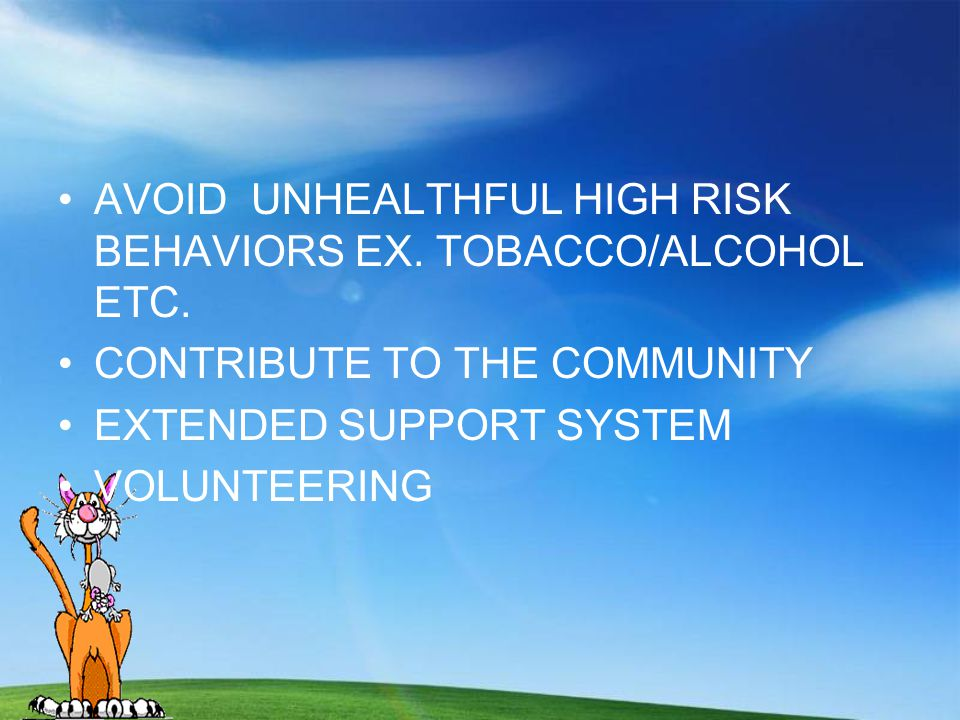 AVOID UNHEALTHFUL HIGH RISK BEHAVIORS EX. TOBACCO/ALCOHOL ETC.